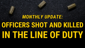 FOP Monthly Update: Officers Shot and Killed